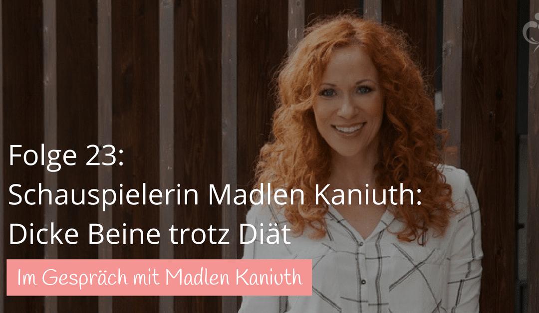 #23: Dicke Beine trotz Diät – Interview mit der Schauspielerin Madlen Kaniuth