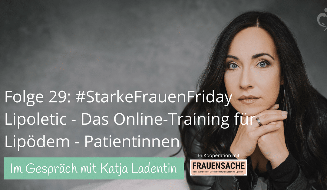 #29 Katja Ladentin: Von der Lipödem Diagnose zur Lipoletic-Trainerin in nur wenigen Tagen