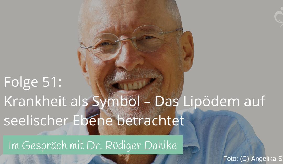 #51 Im Gespräch mit Dr. Rüdiger Dahlke: Krankheit als Symbol – Das Lipödem auf seelischer Ebene betrachtet